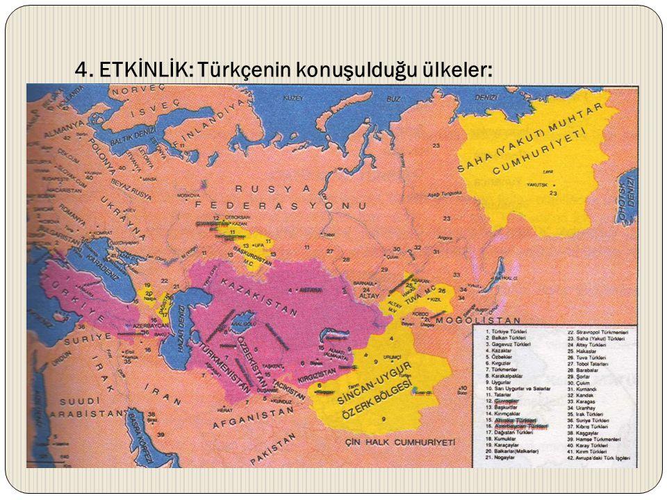 4. ETKİNLİK: Türkçenin konuşulduğu ülkeler: