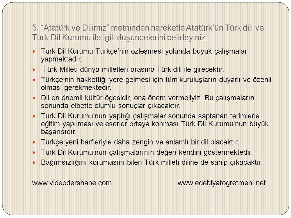 """5. """"Atatürk ve Dilimiz"""" metninden hareketle Atatürk'ün Türk dili ve Türk Dil Kurumu ile igili düşüncelerini belirleyiniz. Türk Dil Kurumu Türkçe'nin ö"""