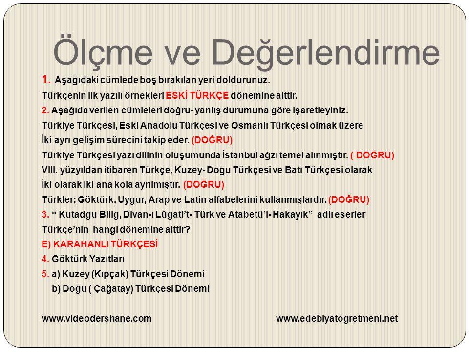 Ölçme ve Değerlendirme 1. Aşağıdaki cümlede boş bırakılan yeri doldurunuz. Türkçenin ilk yazılı örnekleri ESKİ TÜRKÇE dönemine aittir. 2. Aşağıda veri