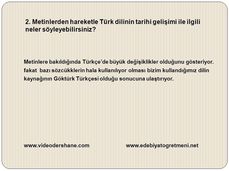 2. Metinlerden hareketle Türk dilinin tarihi gelişimi ile ilgili neler söyleyebilirsiniz? Metinlere bakıldığında Türkçe'de büyük değişiklikler olduğun