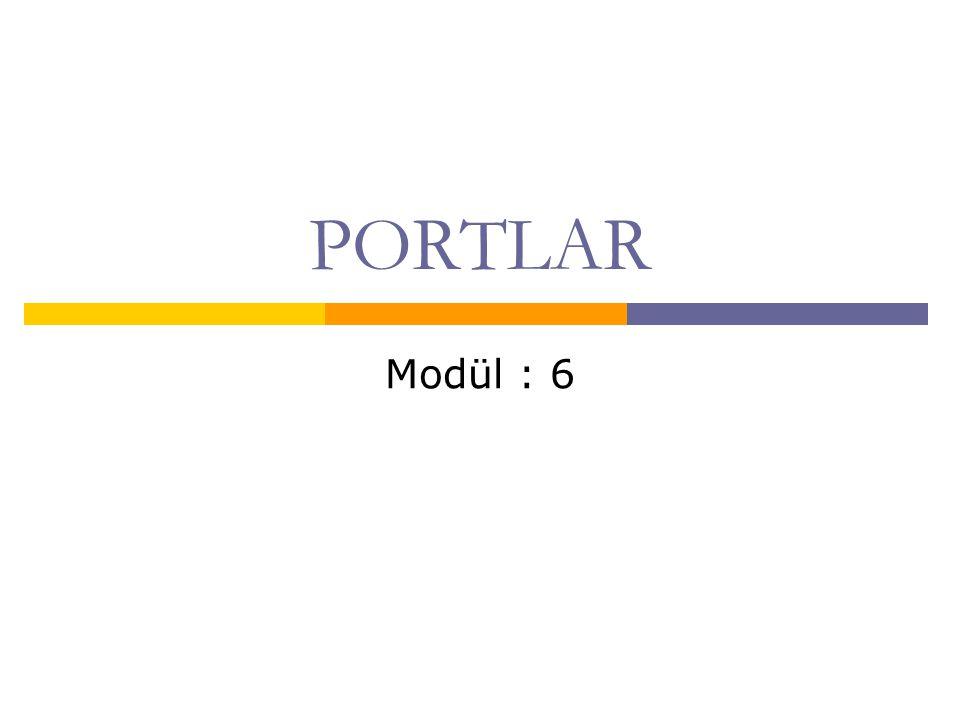 PORTLAR Modül : 6