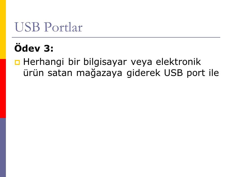 Ödev 3:  Herhangi bir bilgisayar veya elektronik ürün satan mağazaya giderek USB port ile
