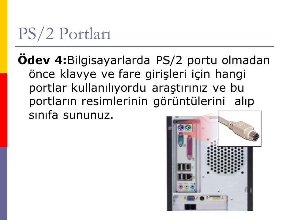 PS/2 Portları Ödev 4:Bilgisayarlarda PS/2 portu olmadan önce klavye ve fare girişleri için hangi portlar kullanılıyordu araştırınız ve bu portların re