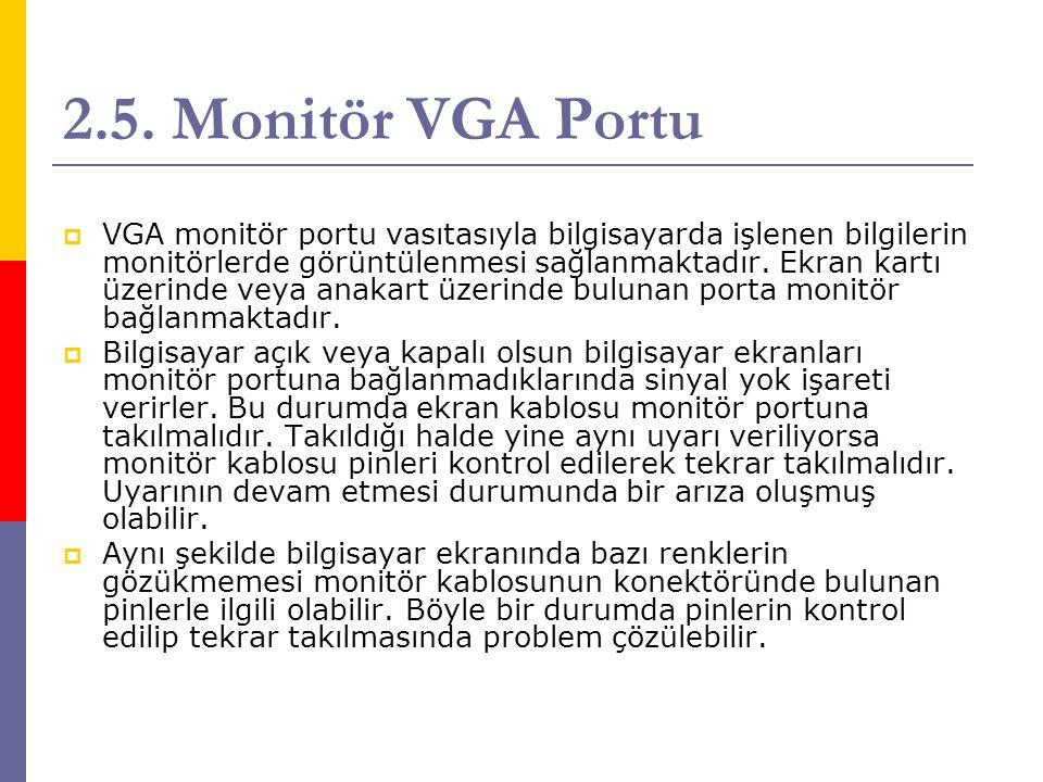 2.5. Monitör VGA Portu  VGA monitör portu vasıtasıyla bilgisayarda işlenen bilgilerin monitörlerde görüntülenmesi sağlanmaktadır. Ekran kartı üzerind