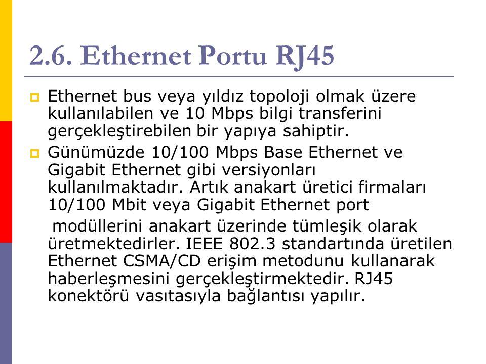 2.6. Ethernet Portu RJ45  Ethernet bus veya yıldız topoloji olmak üzere kullanılabilen ve 10 Mbps bilgi transferini gerçekleştirebilen bir yapıya sah