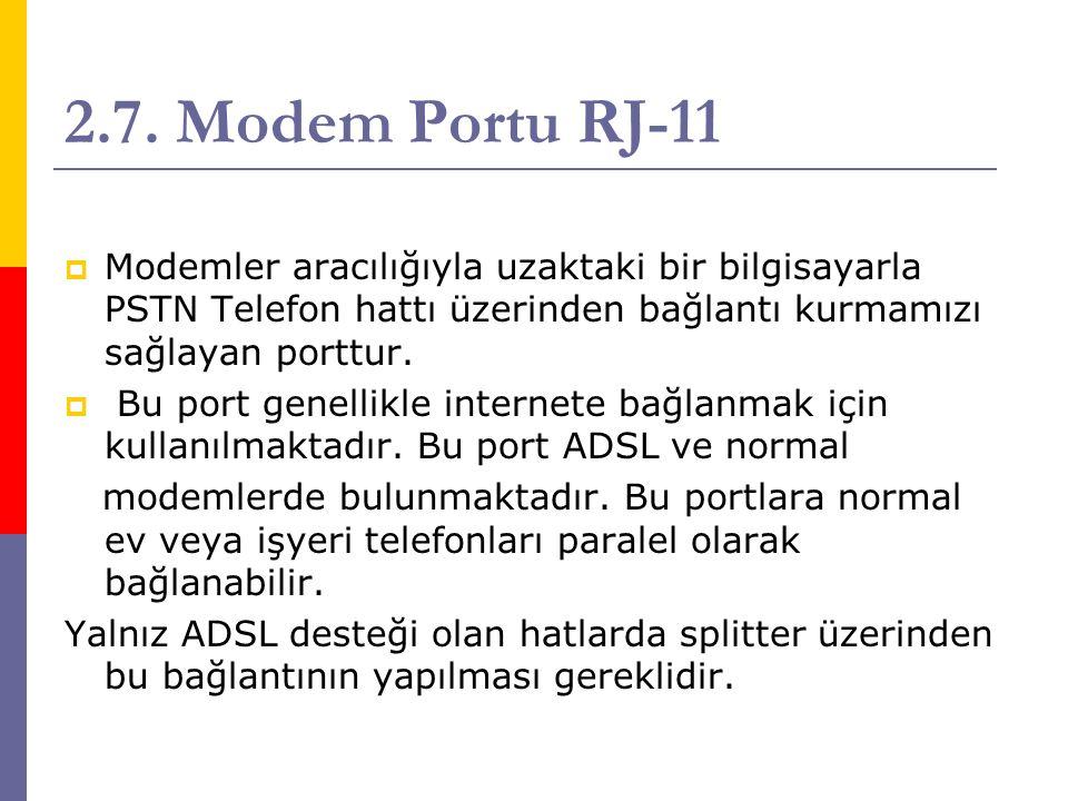 2.7. Modem Portu RJ-11  Modemler aracılığıyla uzaktaki bir bilgisayarla PSTN Telefon hattı üzerinden bağlantı kurmamızı sağlayan porttur.  Bu port g