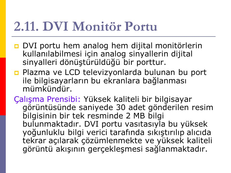 2.11. DVI Monitör Portu  DVI portu hem analog hem dijital monitörlerin kullanılabilmesi için analog sinyallerin dijital sinyalleri dönüştürüldüğü bir