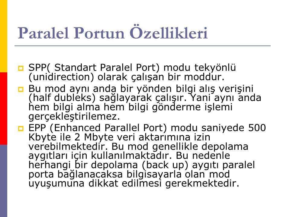 Paralel Portun Özellikleri  SPP( Standart Paralel Port) modu tekyönlü (unidirection) olarak çalışan bir moddur.  Bu mod aynı anda bir yönden bilgi a