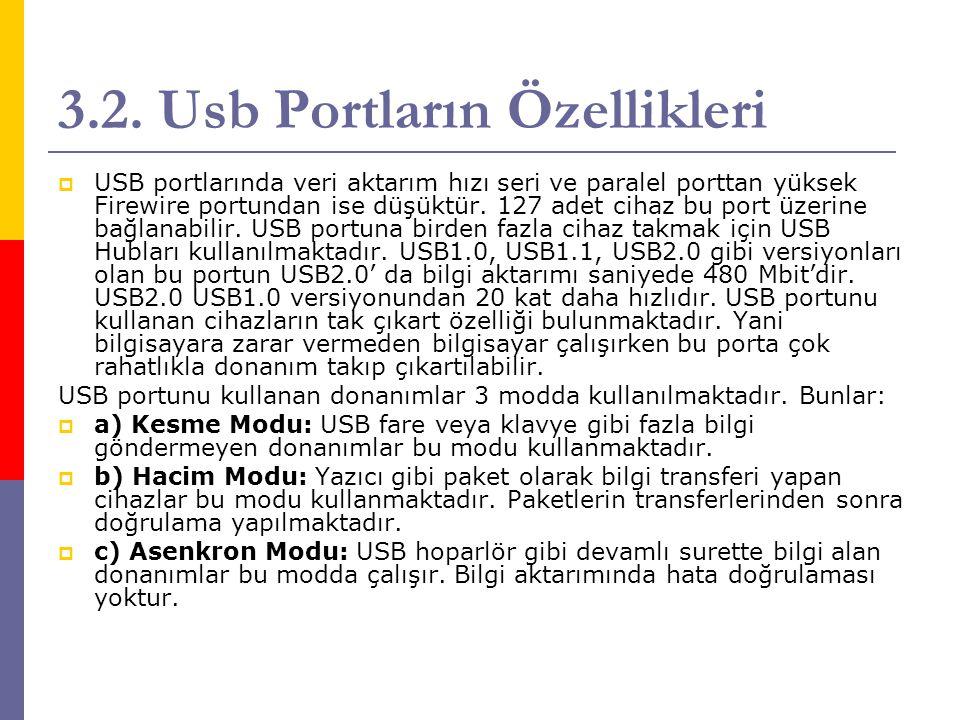 3.2. Usb Portların Özellikleri  USB portlarında veri aktarım hızı seri ve paralel porttan yüksek Firewire portundan ise düşüktür. 127 adet cihaz bu p