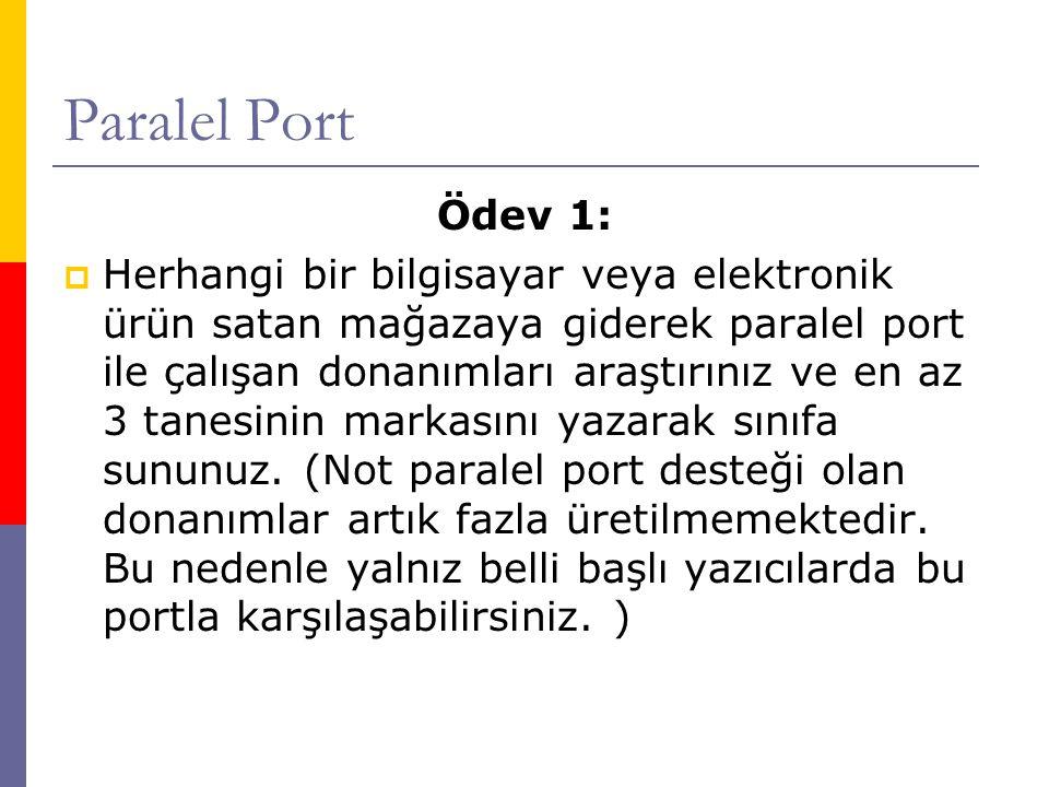 Paralel Port Ödev 1:  Herhangi bir bilgisayar veya elektronik ürün satan mağazaya giderek paralel port ile çalışan donanımları araştırınız ve en az 3