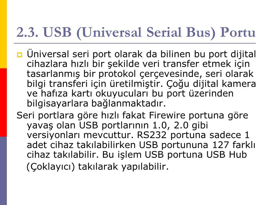 2.3. USB (Universal Serial Bus) Portu  Üniversal seri port olarak da bilinen bu port dijital cihazlara hızlı bir şekilde veri transfer etmek için tas
