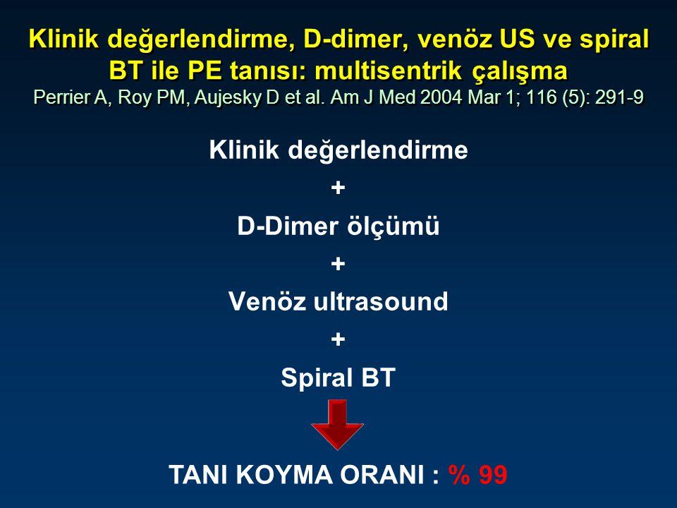 Klinik değerlendirme, D-dimer, venöz US ve spiral BT ile PE tanısı: multisentrik çalışma Perrier A, Roy PM, Aujesky D et al. Am J Med 2004 Mar 1; 116