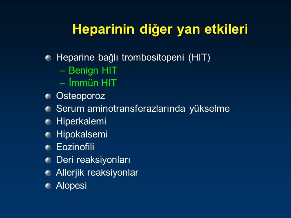 Heparinin diğer yan etkileri Heparine bağlı trombositopeni (HIT) –Benign HIT –İmmün HIT Osteoporoz Serum aminotransferazlarında yükselme Hiperkalemi H