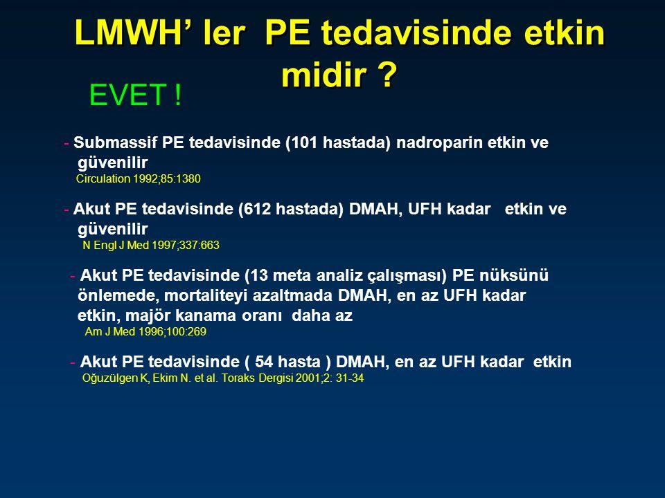 LMWH' ler PE tedavisinde etkin midir ? EVET ! - Submassif PE tedavisinde (101 hastada) nadroparin etkin ve güvenilir Circulation 1992;85:1380 - Akut P
