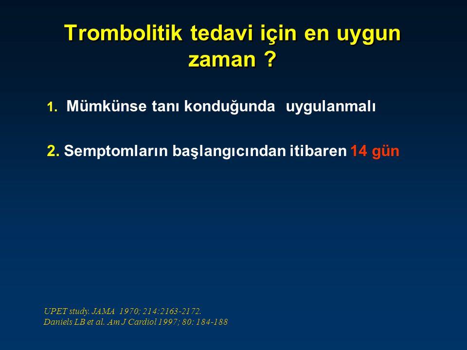 Trombolitik tedavi için en uygun zaman ? 1. Mümkünse tanı konduğunda uygulanmalı 2. Semptomların başlangıcından itibaren 14 gün UPET study. JAMA 1970;