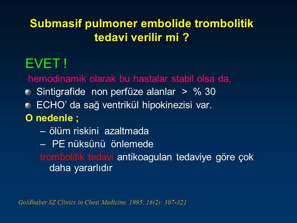 Submasif pulmoner embolide trombolitik tedavi verilir mi ? EVET ! hemodinamik olarak bu hastalar stabil olsa da, Sintigrafide non perfüze alanlar > %