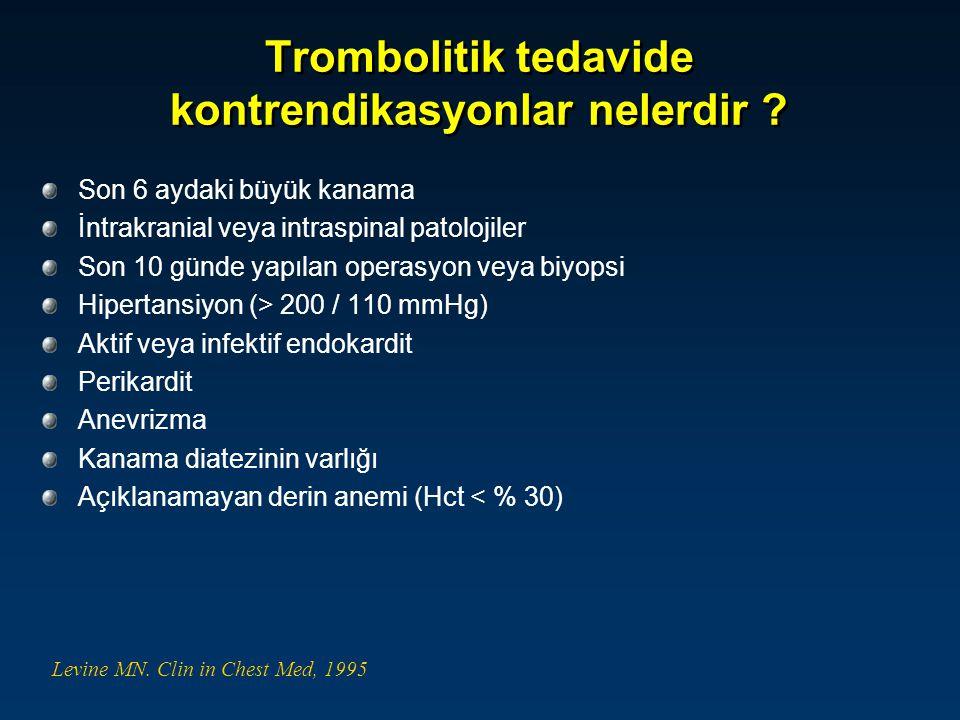 Trombolitik tedavide kontrendikasyonlar nelerdir ? Son 6 aydaki büyük kanama İntrakranial veya intraspinal patolojiler Son 10 günde yapılan operasyon