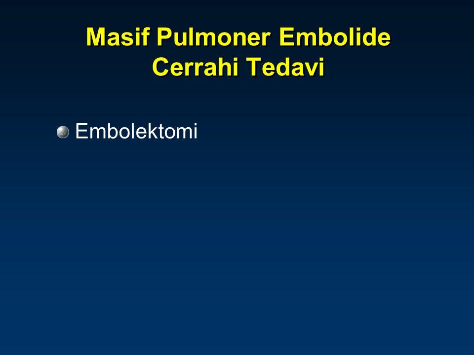 Masif Pulmoner Embolide Cerrahi Tedavi Embolektomi