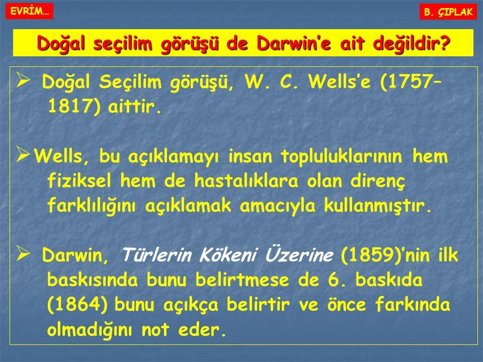  Doğal Seçilim görüşü, W. C. Wells'e (1757– 1817) aittir.  Wells, bu açıklamayı insan topluluklarının hem fiziksel hem de hastalıklara olan direnç f