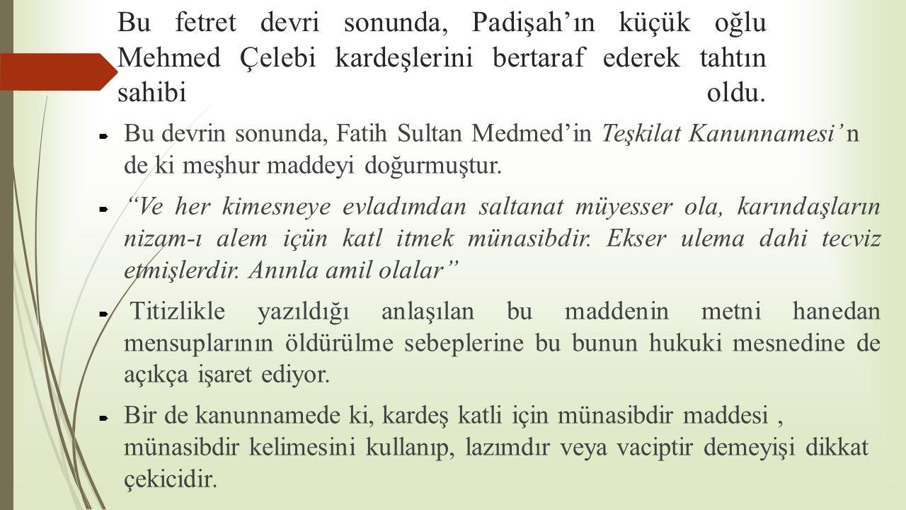 Bu fetret devri sonunda, Padişah'ın küçük oğlu Mehmed Çelebi kardeşlerini bertaraf ederek tahtın sahibi oldu.  Bu devrin sonunda, Fatih Sultan Medmed