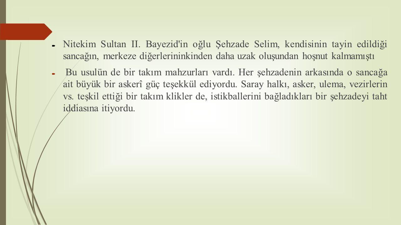  Nitekim Sultan II. Bayezid'in oğlu Şehzade Selim, kendisinin tayin edildiği sancağın, merkeze diğerlerininkinden daha uzak oluşundan hoşnut kalmamış