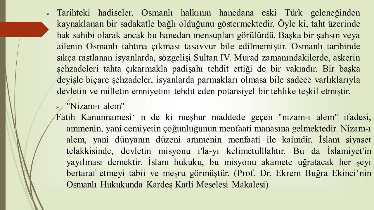  Tarihteki hadiseler, Osmanlı halkının hanedana eski Türk geleneğinden kaynaklanan bir sadakatle bağlı olduğunu göstermektedir. Öyle ki, taht üzerind