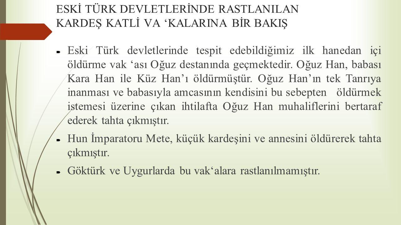 ESKİ TÜRK DEVLETLERİNDE RASTLANILAN KARDEŞ KATLİ VA 'KALARINA BİR BAKIŞ  Eski Türk devletlerinde tespit edebildiğimiz ilk hanedan içi öldürme vak 'as