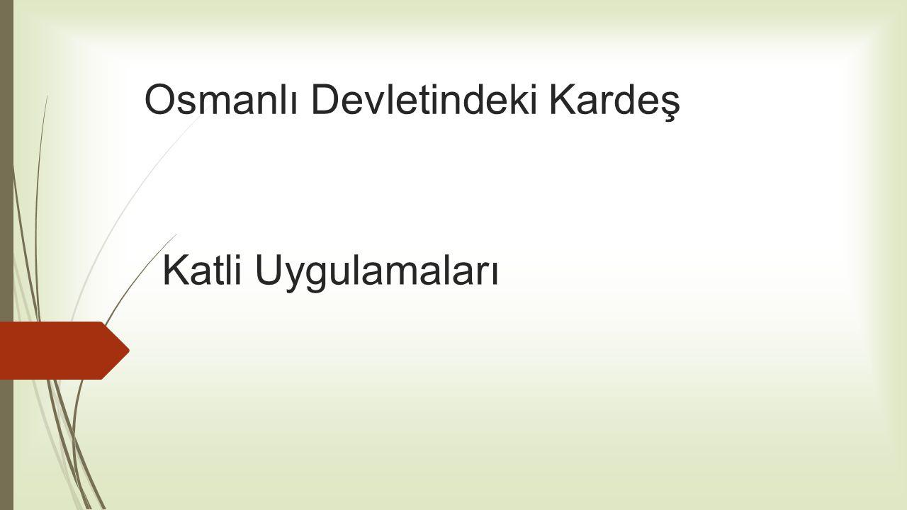 Osmanlı Devletindeki Kardeş Katli Uygulamaları