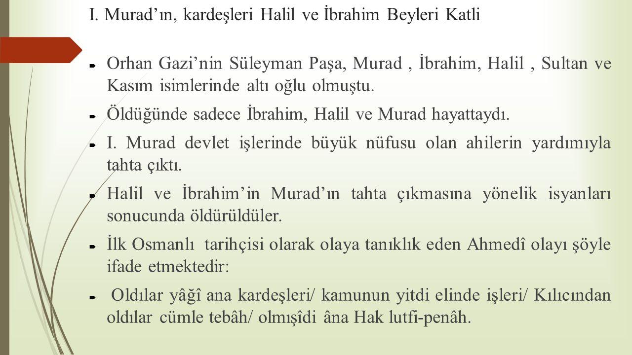I. Murad'ın, kardeşleri Halil ve İbrahim Beyleri Katli  Orhan Gazi'nin Süleyman Paşa, Murad, İbrahim, Halil, Sultan ve Kasım isimlerinde altı oğlu ol