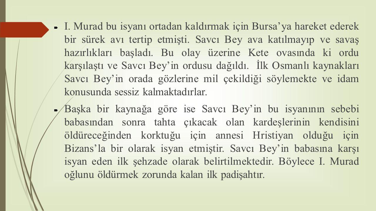  I. Murad bu isyanı ortadan kaldırmak için Bursa'ya hareket ederek bir sürek avı tertip etmişti. Savcı Bey ava katılmayıp ve savaş hazırlıkları başla