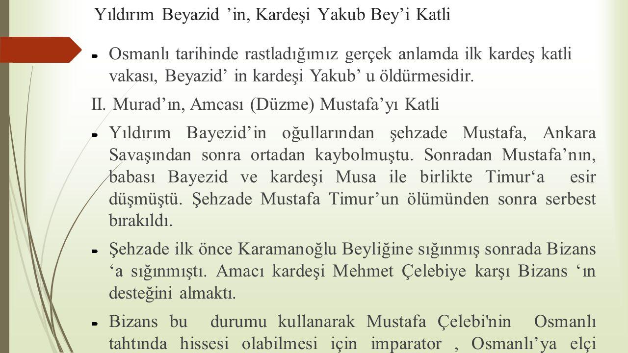 Yıldırım Beyazid 'in, Kardeşi Yakub Bey'i Katli  Osmanlı tarihinde rastladığımız gerçek anlamda ilk kardeş katli vakası, Beyazid' in kardeşi Yakub' u