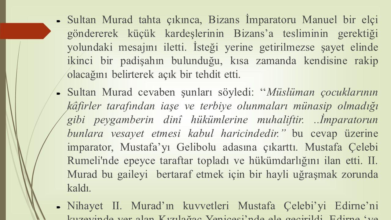  Sultan Murad tahta çıkınca, Bizans İmparatoru Manuel bir elçi göndererek küçük kardeşlerinin Bizans'a tesliminin gerektiği yolundaki mesajını iletti