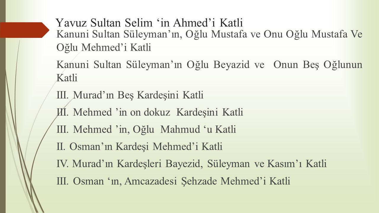 Yavuz Sultan Selim 'in Ahmed'i Katli Kanuni Sultan Süleyman'ın, Oğlu Mustafa ve Onu Oğlu Mustafa Ve Oğlu Mehmed'i Katli Kanuni Sultan Süleyman'ın Oğlu
