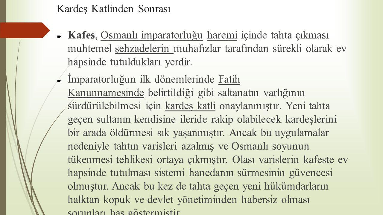Kardeş Katlinden Sonrası  Kafes, Osmanlı imparatorluğu haremi içinde tahta çıkması muhtemel şehzadelerin muhafızlar tarafından sürekli olarak ev haps