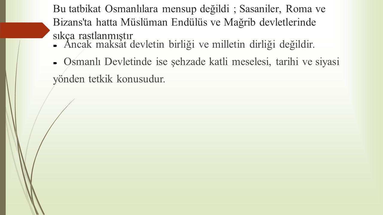 Bu tatbikat Osmanlılara mensup değildi ; Sasaniler, Roma ve Bizans'ta hatta Müslüman Endülüs ve Mağrib devletlerinde sıkça rastlanmıştır  Ancak maksa