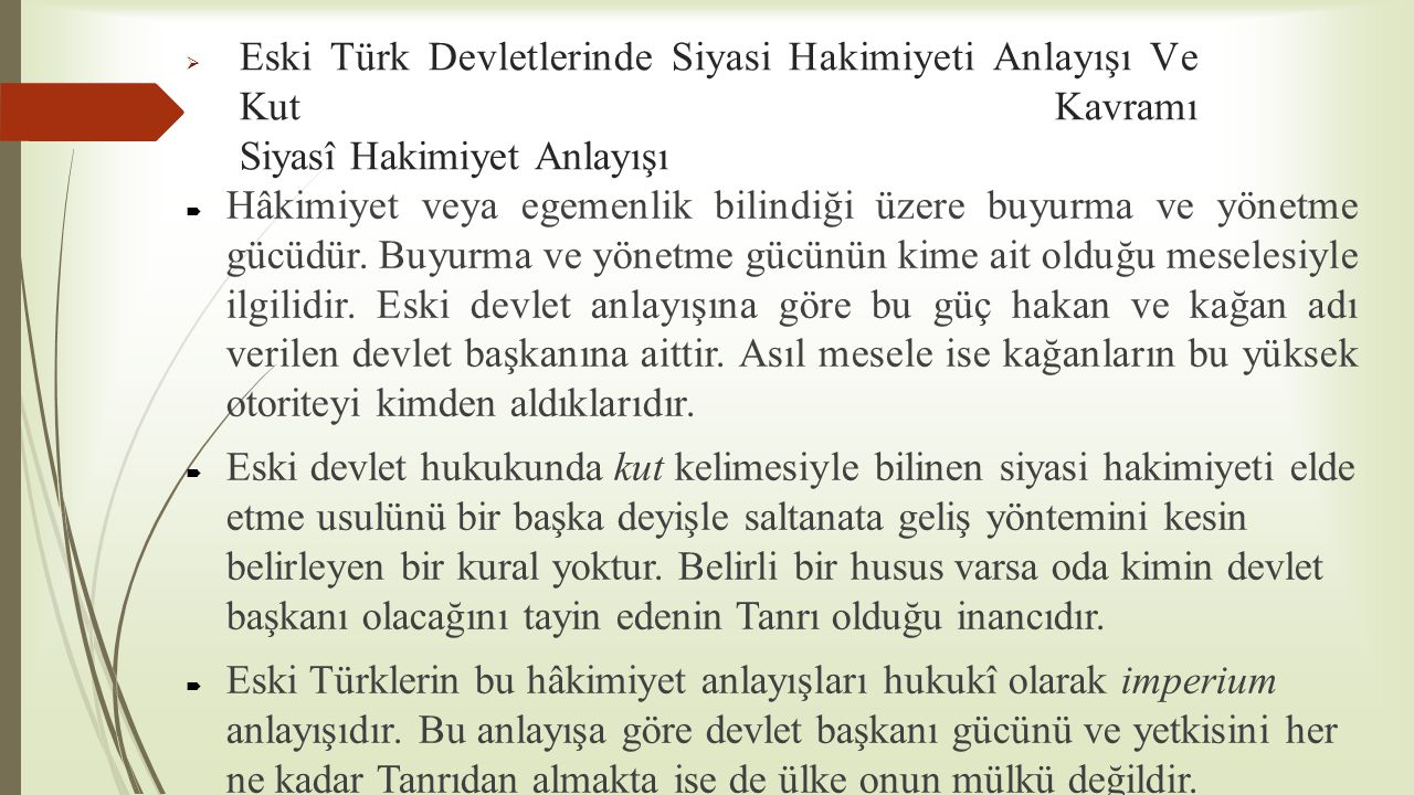  Eski Türk Devletlerinde Siyasi Hakimiyeti Anlayışı Ve Kut Kavramı Siyasî Hakimiyet Anlayışı  Hâkimiyet veya egemenlik bilindiği üzere buyurma ve yö