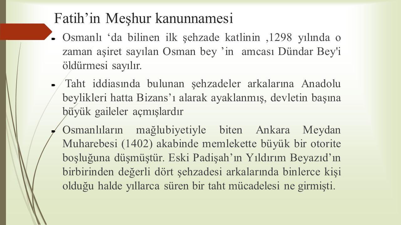Fatih'in Meşhur kanunnamesi  Osmanlı 'da bilinen ilk şehzade katlinin,1298 yılında o zaman aşiret sayılan Osman bey 'in amcası Dündar Bey'i öldürmesi