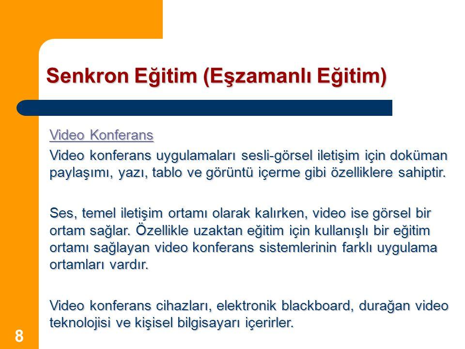 8 Senkron Eğitim (Eşzamanlı Eğitim) Video Konferans Video Konferans Video konferans uygulamaları sesli-görsel iletişim için doküman paylaşımı, yazı, t