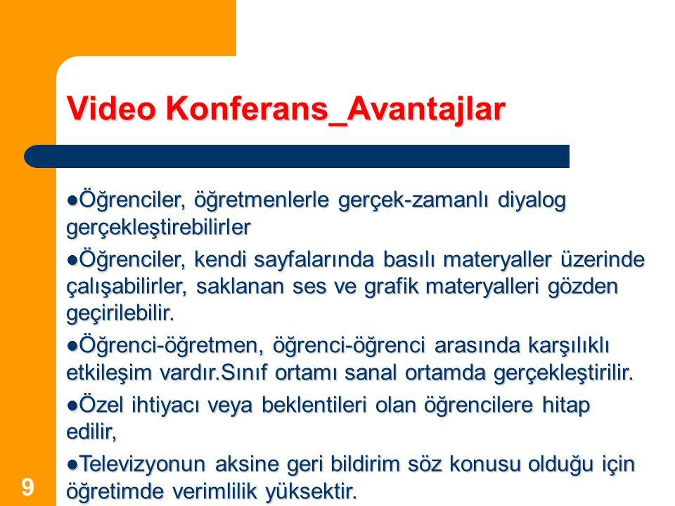 9 Video Konferans_Avantajlar Öğrenciler, öğretmenlerle gerçek-zamanlı diyalog gerçekleştirebilirler Öğrenciler, öğretmenlerle gerçek-zamanlı diyalog g