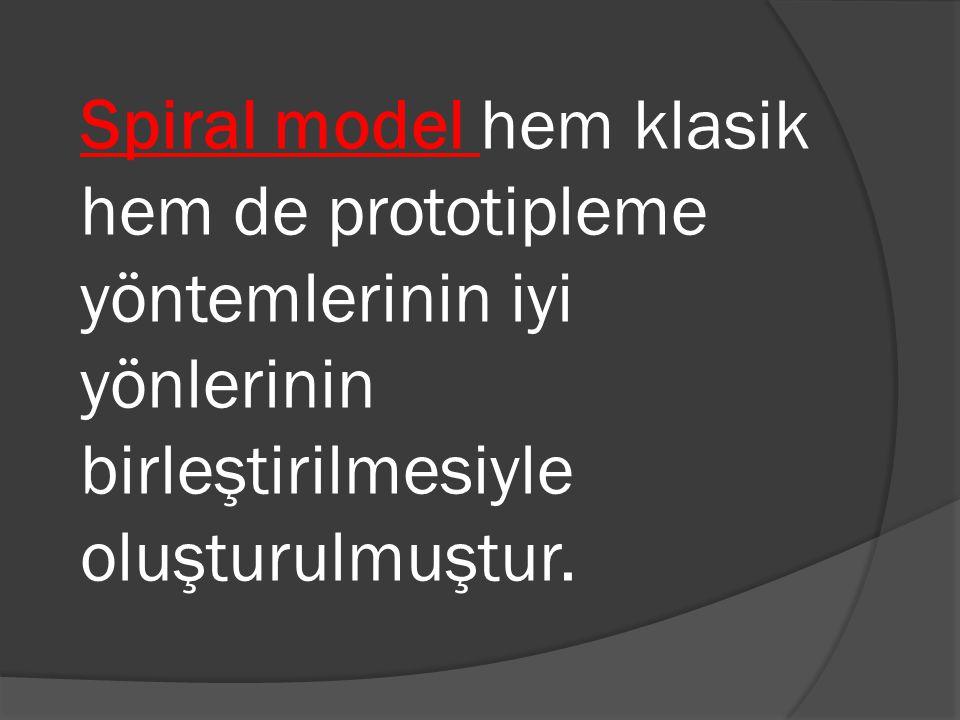 Spiral model hem klasik hem de prototipleme yöntemlerinin iyi yönlerinin birleştirilmesiyle oluşturulmuştur.