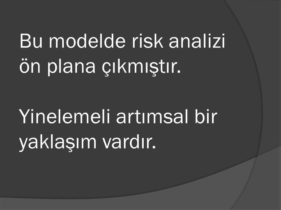 Bu modelde risk analizi ön plana çıkmıştır. Yinelemeli artımsal bir yaklaşım vardır.