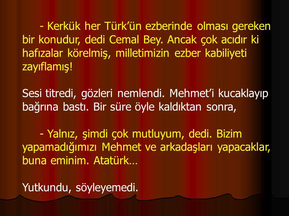 - Kerkük her Türk'ün ezberinde olması gereken bir konudur, dedi Cemal Bey.