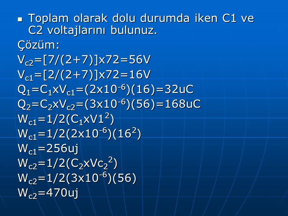 Toplam olarak dolu durumda iken C1 ve C2 voltajlarını bulunuz. Toplam olarak dolu durumda iken C1 ve C2 voltajlarını bulunuz.Çözüm: V c2 =[7/(2+7)]x72