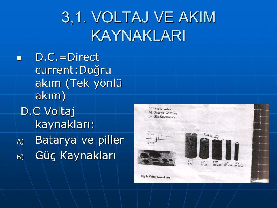 3,1. VOLTAJ VE AKIM KAYNAKLARI D.C.=Direct current:Doğru akım (Tek yönlü akım) D.C.=Direct current:Doğru akım (Tek yönlü akım) D.C Voltaj kaynakları: