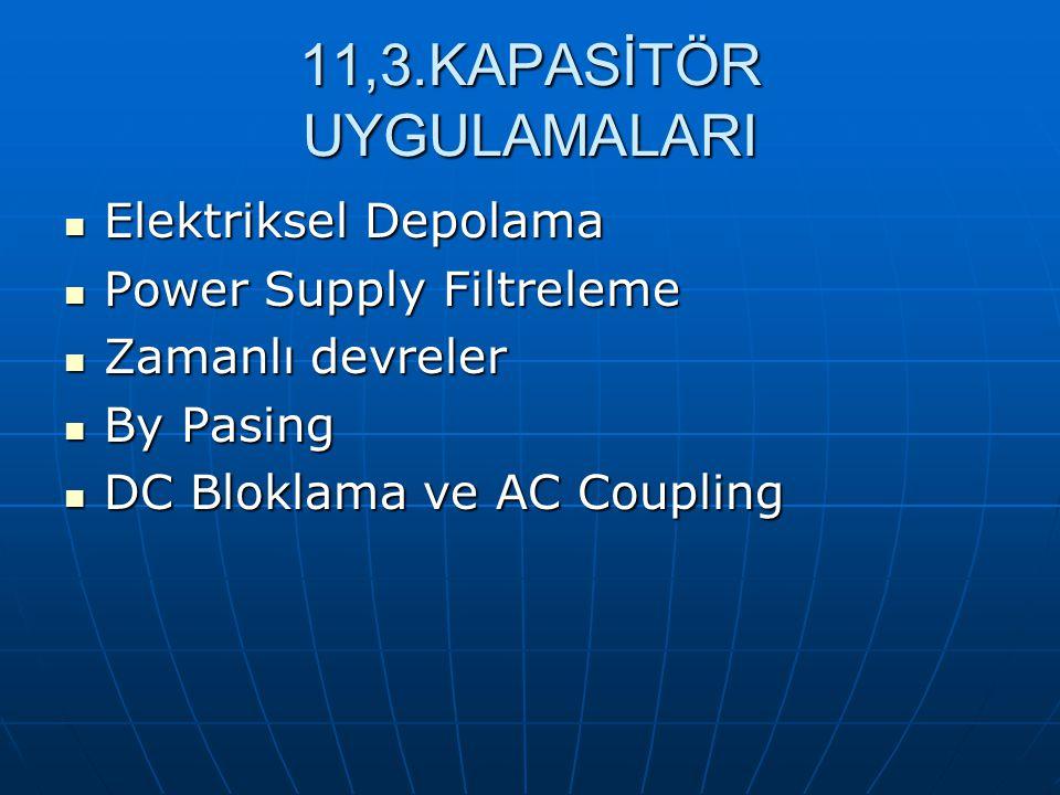 11,3.KAPASİTÖR UYGULAMALARI Elektriksel Depolama Elektriksel Depolama Power Supply Filtreleme Power Supply Filtreleme Zamanlı devreler Zamanlı devrele