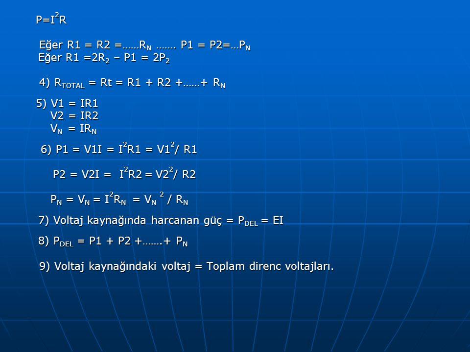 P=I 2 R P=I 2 R Eğer R1 = R2 =……R N ……. P1 = P2=…P N Eğer R1 = R2 =……R N ……. P1 = P2=…P N Eğer R1 =2R 2 – P1 = 2P 2 Eğer R1 =2R 2 – P1 = 2P 2 4) R TOT