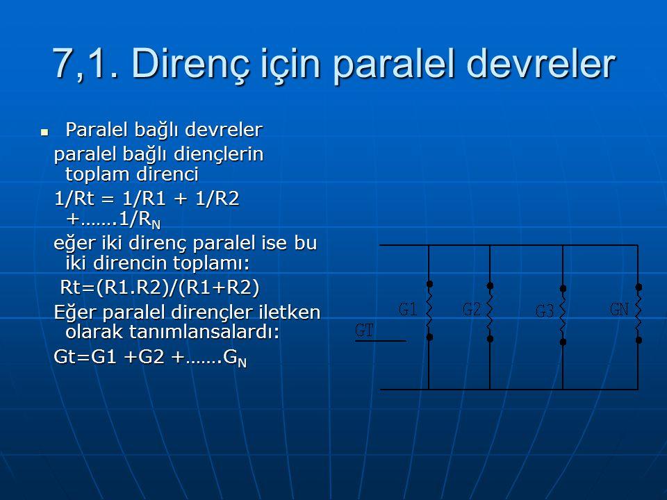 7,1. Direnç için paralel devreler Paralel bağlı devreler Paralel bağlı devreler paralel bağlı diençlerin toplam direnci paralel bağlı diençlerin topla