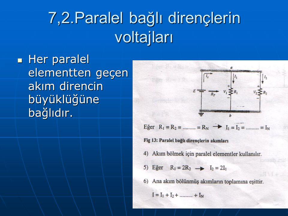 7,2.Paralel bağlı dirençlerin voltajları Her paralel elementten geçen akım direncin büyüklüğüne bağlıdır. Her paralel elementten geçen akım direncin b