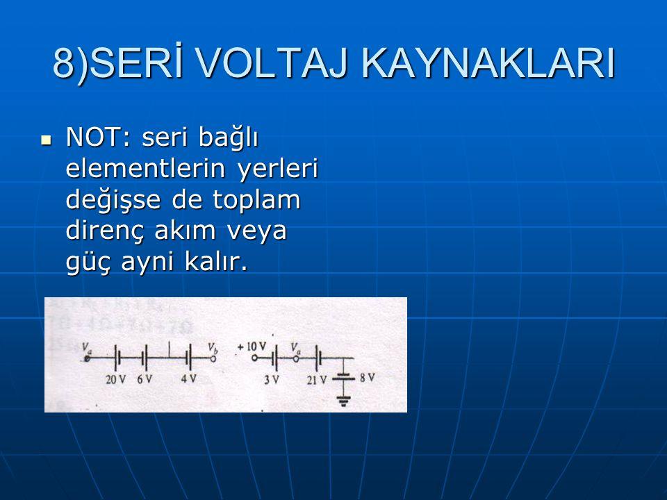 8)SERİ VOLTAJ KAYNAKLARI NOT: seri bağlı elementlerin yerleri değişse de toplam direnç akım veya güç ayni kalır. NOT: seri bağlı elementlerin yerleri
