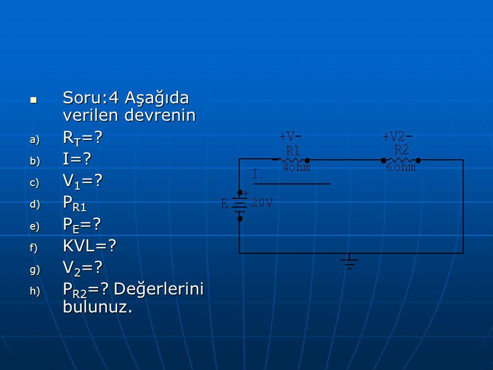 Soru:4 Aşağıda verilen devrenin Soru:4 Aşağıda verilen devrenin a) R T =? b) I=? c) V 1 =? d) P R1 e) P E =? f) KVL=? g) V 2 =? h) P R2 =? Değerlerini